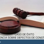 Sentencia favorable en un caso sobre defectos de construcción